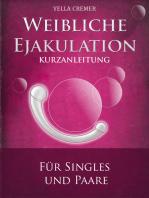 Weibliche Ejakulation - G-Punkt Massage: Kurzanleitung für Singles und Paare