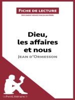 Dieu, les affaires et nous de Jean d'Ormesson (Fiche de lecture)