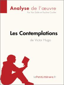 Les Contemplations de Victor Hugo (Analyse de l'oeuvre): Résumé complet et analyse détaillée de l'oeuvre