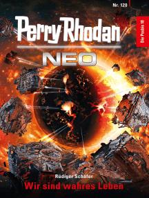 Perry Rhodan Neo 120: Wir sind wahres Leben: Staffel: Die Posbis 10 von 10