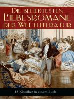 Die beliebtesten Liebesromane der Weltliteratur (15 Klassiker in einem Buch)