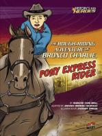 The Rough-Riding Adventure of Bronco Charlie, Pony Express Rider