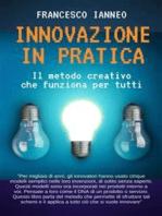 Innovazione in pratica. Il metodo creativo che funziona per tutti