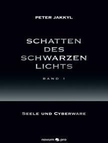 Schatten des schwarzen Lichts (Band 1): Seele und Cyberware
