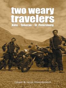 Two Weary Travelers: Köln - Teheran - St. Petersburg