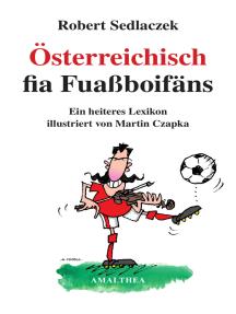 Österreichisch fia Fuaßboifäns: Ein heiteres Lexikon illustriert von Martin Czapka