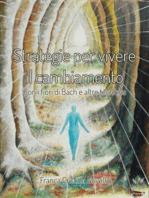 Strategie per vivere il cambiamento - Con i Fiori di Bach e altre tecniche