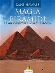Magia delle Piramidi: Le mie avventure in archeologia