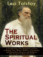 The Spiritual Works of Leo Tolstoy: A Confession, The Kingdom of God is Within You, What I Believe, Christianity and Patriotism, Reason and Religion, The Gospel in Brief and more: Lessons on What it Means to be a True Christian From the Greatest Russian Novelists and Author of War and Peace & Anna Karenina (Including Letter to a Kind Youth and Correspondences with Gandhi)