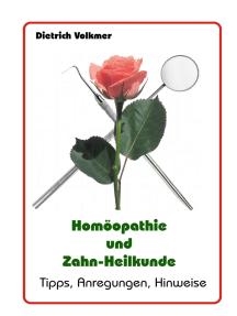 Homöopathie und Zahn-Heilkunde: Tipps, Anregungen, Hinweise