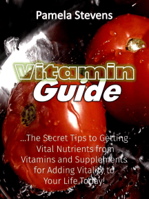 Vitamin Guide: The Secret Tips to Getting Vital Nutrients from Vitamins and Supplements for Adding Vitality to Your Life Today!