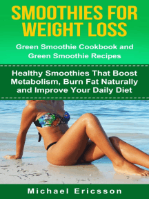 Smoothie For Weight Loss: Green Smoothie Cookbook and Green Smoothie Recipes: Healthy Smoothies That Boost Metabolism, Burn Fat Naturally and Improve Your Daily Diet