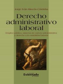 Derecho administrativo laboral: Empleo público, sistema de carrera administrativa y derecho a la estabilidad laboral