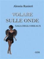 Volare sulle onde (Volume secondo- saga degli Oiseaux)