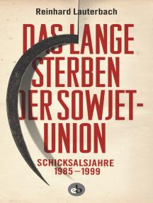Das lange Sterben der Sowjetunion: Schicksalsjahre 1985-1999