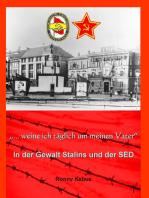"""""""...weine ich täglich um meinen Vater"""": In der Gewalt Stalins und der SED"""