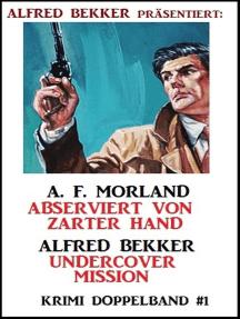 Krimi Doppelband #1: Abserviert von zarter Hand/ Undercover Mission: Alfred Bekker präsentiert, #1