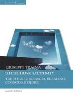 Siciliani ultimi?: Tre studi su Sciascia, Bufalino, Consolo. E oltre