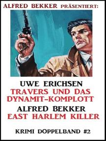 Krimi Doppelband #2: Travers und das Dynamit-Komplott/ East Harlem Killer: Alfred Bekker präsentiert, #2