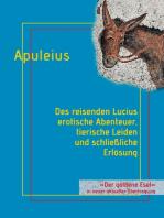 Des reisenden Lucius erotische Abenteuer, tierische Leiden und schließliche Erlösung