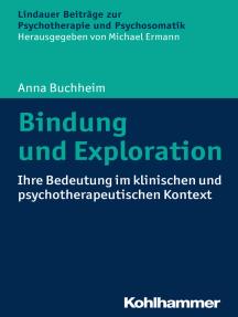 Bindung und Exploration: Ihre Bedeutung im klinischen und psychotherapeutischen Kontext