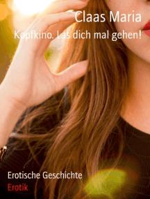 Kopfkino. Lass dich mal gehen!: Erotische Geschichte