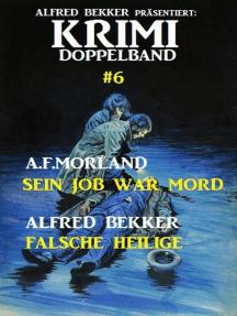 Krimi Doppelband #6: Sein Job war Mord/ Falsche Heilige: Alfred Bekker präsentiert, #6