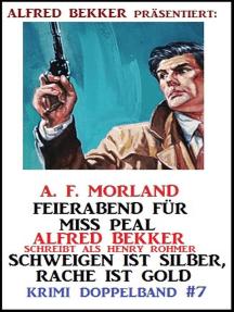Krimi Doppelband #7: Feierabend für Miss Peal/ Schweigen ist Silber, Rache ist Gold: Alfred Bekker präsentiert, #7