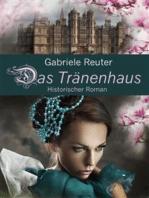 Das Tränenhaus. Historischer Roman. Dunkle Tage im Frauenhaus. Ungewollte Schwangerschaft, alleinerziehende Mutter, Aoption, häusliche Gewalt, Frauenroman