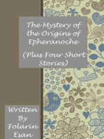 The Mystery of the Origins of Epheranoche (Plus Four Short Stories)