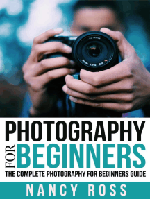 Photography for Beginners: The Complete Photography For Beginners Guide