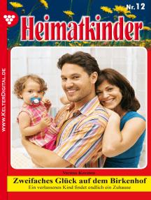 Heimatkinder 12 – Heimatroman: Zweifaches Glück auf dem Birkenhof