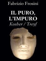Il Puro, L'Impuro ~ Kosher/Treyf