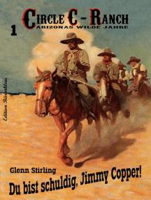 Circle C-Ranch #1: Du bist schuldig, Jimmy Copper!