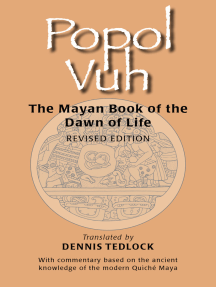 Popol Vuh: The Mayan Book of the Dawn of Life: With commentary based on the ancient knowledge of the modern Quiché Maya