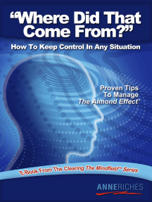 Where Did That Come From?: How to Keep Control In Any Situation: Proven Tips to Manage the Almond Effect: E-Book from the Clearing the Mindfield Series