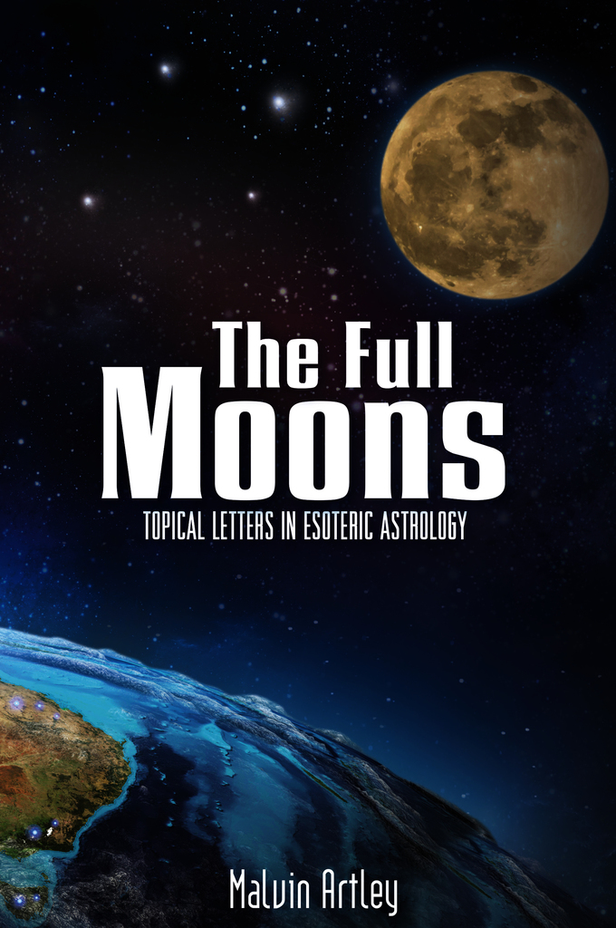 The Full Moons: Topical Letters In Esoteric Astrology by Malvin Artley -  Read Online