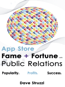 App Store Fame and Fortune With Public Relations: Popularity. Profits. Success.