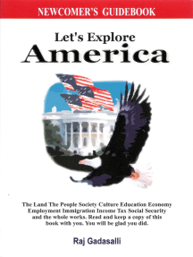 Let's Explore America: The Land the People Society Culture Education Economy Employment Immigration Income Tax Social Security and the Whole Works. Read and Keep a Copy of this Book With You. You Will Be Glad You Did.