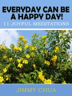 Everyday Can Be A Happy Day! 11 Joyful Meditations