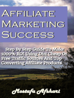 Affiliate Marketing Success-Step By Step Guide to Make 1000% ROI Using Dirt Cheap or Free Traffic Sources and Top Converting Affiliate Products