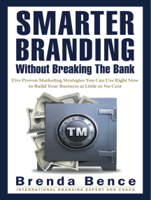 Smarter Branding Without Breaking the Bank - Five Proven Marketing Strategies You Can Use Right Now to Build Your Business at Little or No Cost