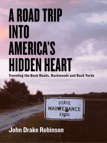 A Road Trip Into America's Hidden Heart - Traveling the Back Roads, Backwoods and Back Yards