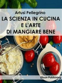 La scienza in cucina e l'arte di mangiare bene