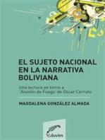 El sujeto nacional en la narrativa boliviana: Análisis de Aluvión de fuego de Oscar Cerruto