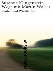 Wege mit Martin Walser: Zauber und Wirklichkeit
