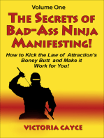 The Secrets of Bad-Ass Ninja Manifesting! How to kick the Law of Attraction's Boney Butt and Make it Work for You! Volume One