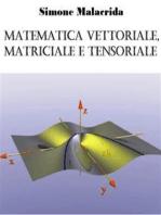 Matematica vettoriale, matriciale e tensoriale