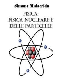 Fisica: fisica nucleare e delle particelle