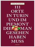 111 Orte in Turin und im Piemont, die man gesehen haben muss